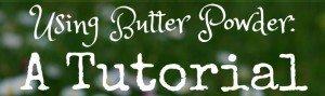 Using Butter Powder: A Tutorial