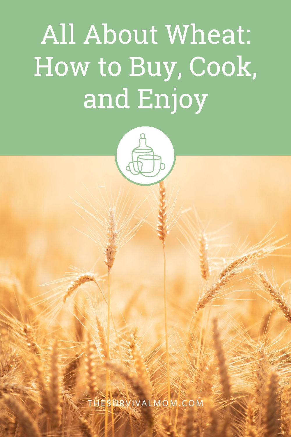 All About Wheat: How to Buy, Cook, and Enjoy via The Survival Mom