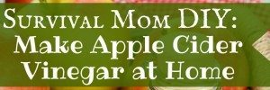 Survival Mom DIY: Making Apple Cider Vinegar At Home