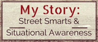 My Story: Street Smarts & Situational Awareness