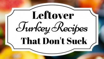 Leftover Turkey Recipes That Don't Suck