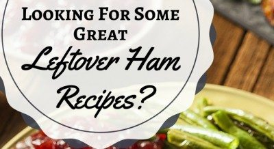 Looking for some GREAT Leftover Ham Recipes?