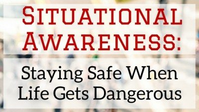 Situational Awareness: Staying Safe When Life Gets Dangerous