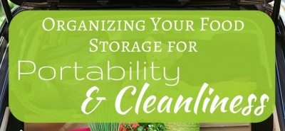 Organizing Your Food Storage For Portability & Cleanliness