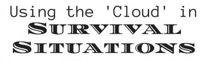 Using the 'Cloud' in Survival Situations