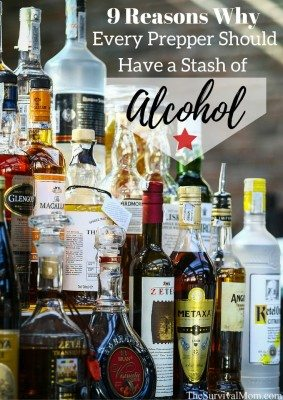 9 Reasons Why Every Prepper Should Have a Stash of Alcohol  (Even if you don't drink)