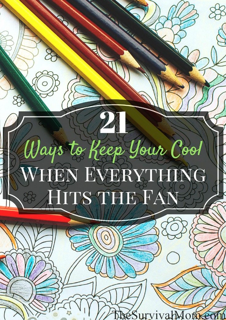 21 Ways to Keep Your Cool When Everything Hits the Fan via The Survival Mom