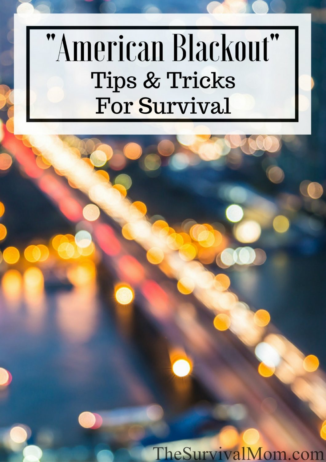 "american blackout"" tips & tricks for survival - survival mom"