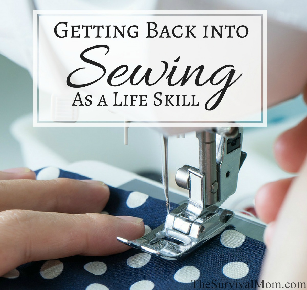 Getting Back into Sewing As a Life Skill via The Survival Mom