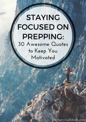 Staying Focused On Prepping: 30 Awesome Quotes To Keep You Motivated