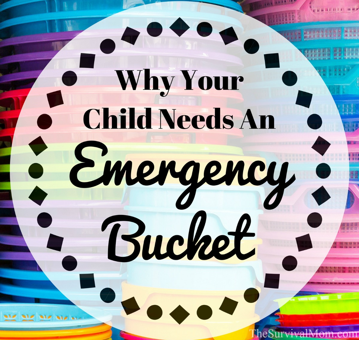 Why Your Child Needs An Emergency Bucket via The Survival Mom
