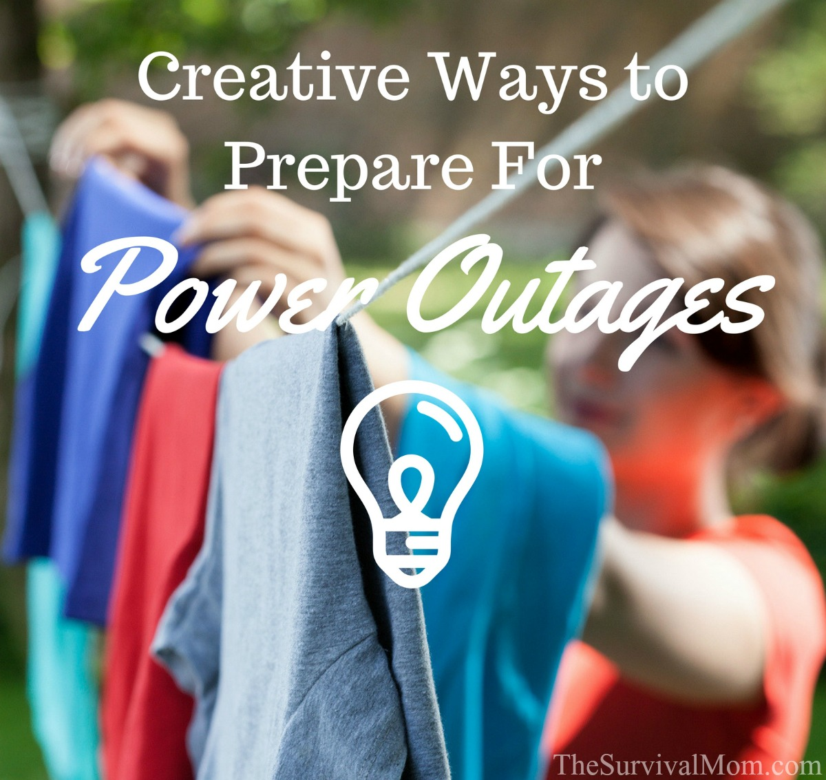 Creative Ways to Prepare For Power Outages via The Survival Mom