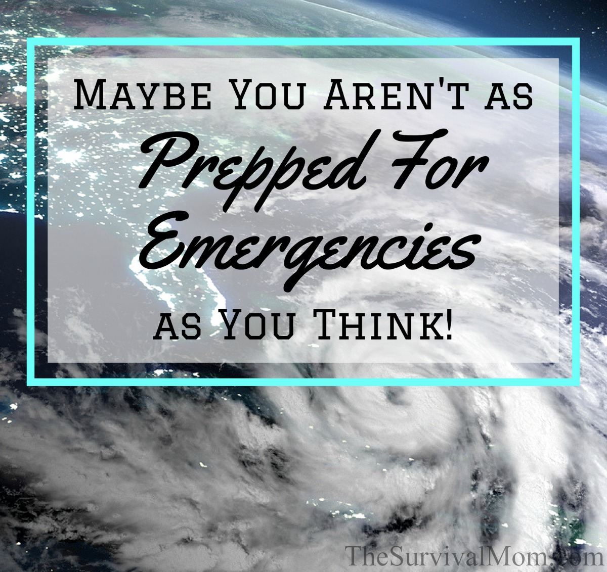Maybe You Aren't as Prepped For Emergencies as You Think via The Survival Mom
