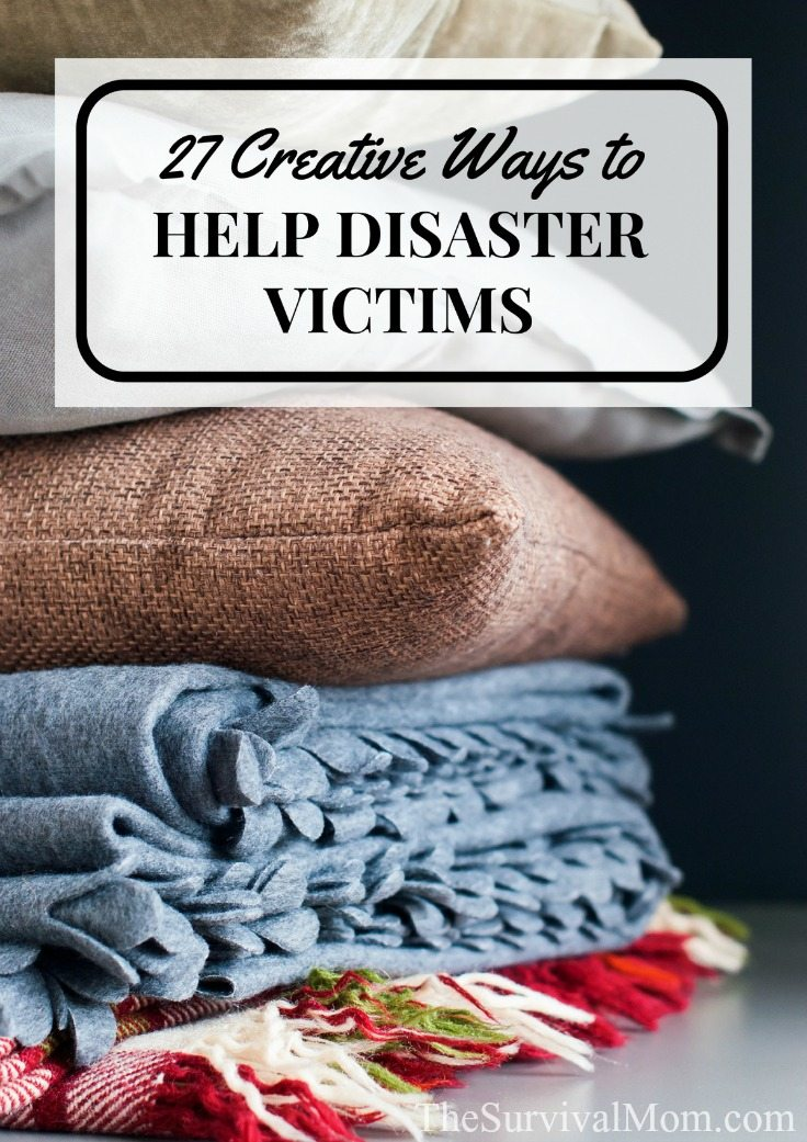 27 Creative Ways to Help Disaster Victims via The Survival Mom