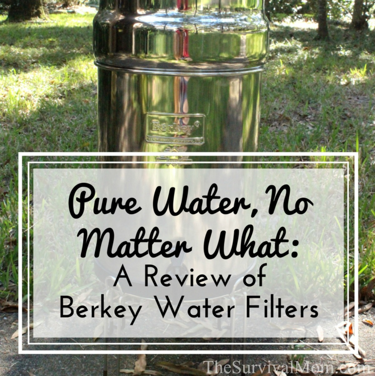 Pure Water No Matter What A Review of Berkey Water Filters via The Survival Mom
