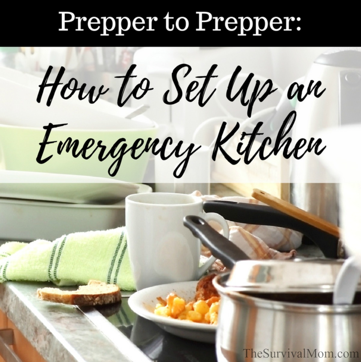 Prepper to Prepper How to Set Up an Emergency Kitchen via The Survival Mom
