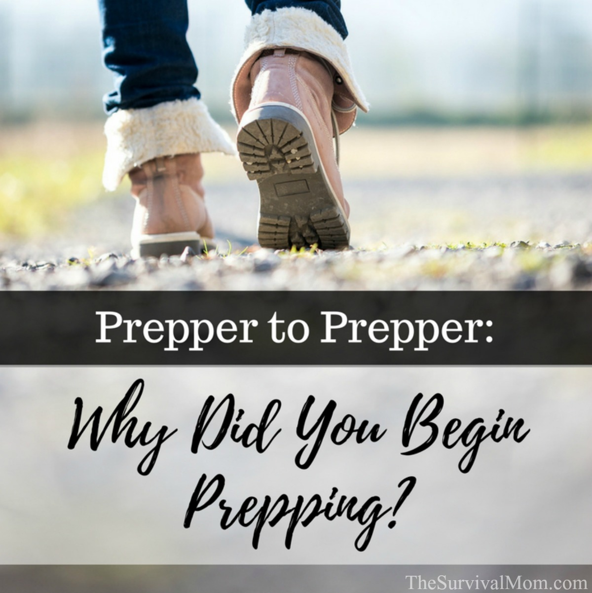 Prepper to Prepper Why Did You Begin Prepping via The Survival Mom