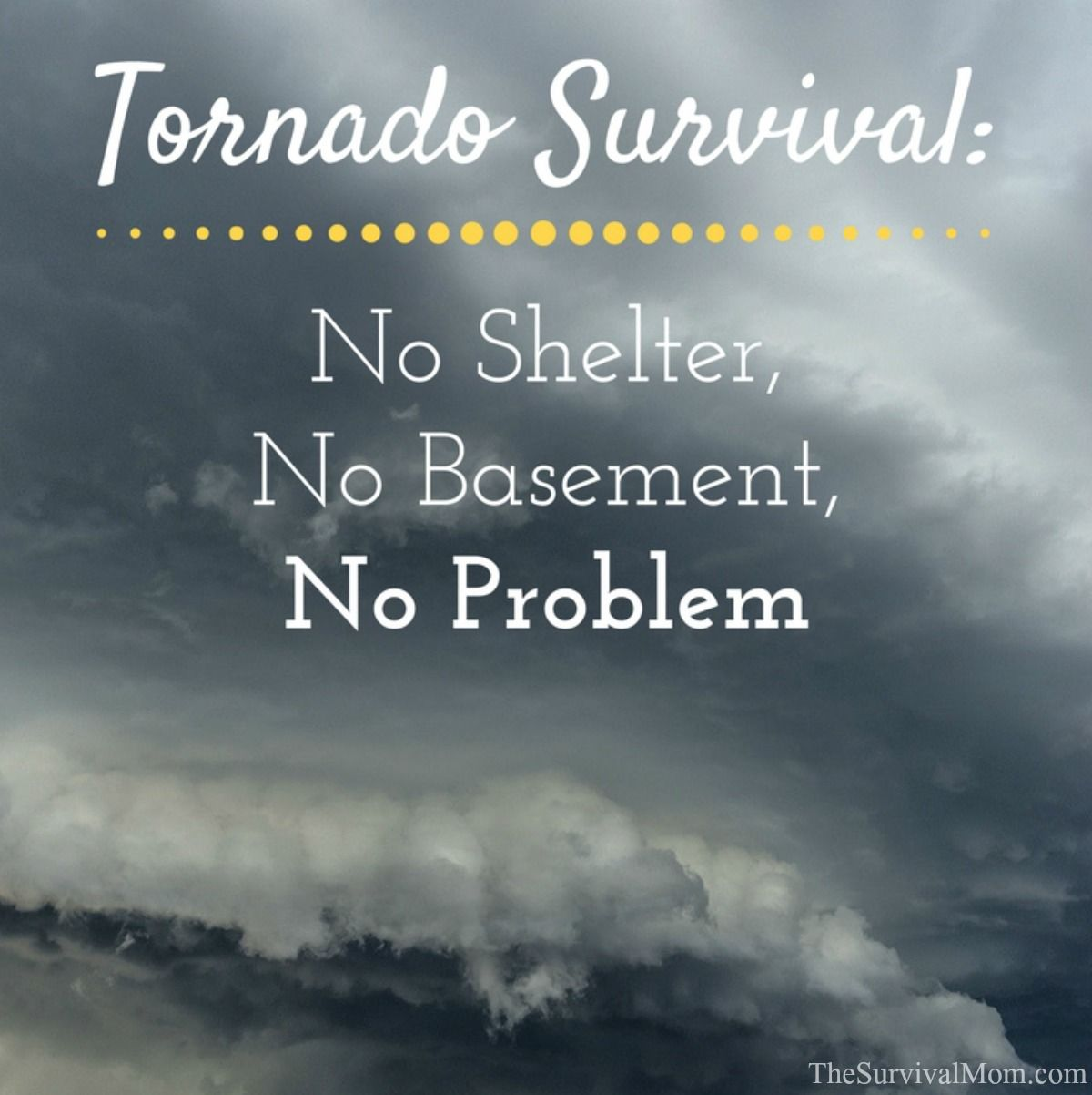 Tornado Survival No Shelter, No Basement, No Problem via The Survival Mom