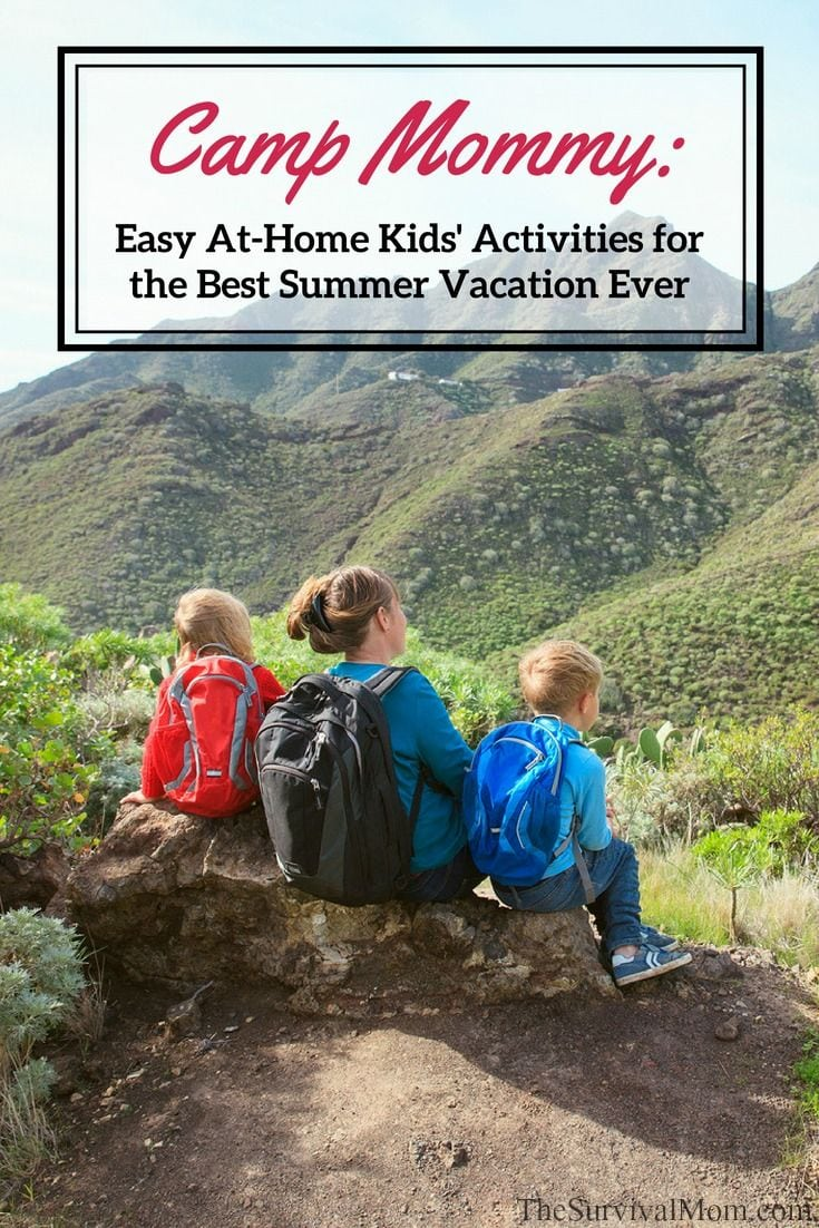 Camp Mommy Easy At-Home Kids' Activities for the Best Summer Vacation Ever via The Survival Mom